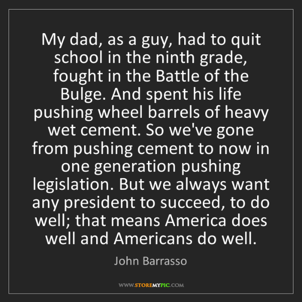 John Barrasso: My dad, as a guy, had to quit school in the ninth grade,...