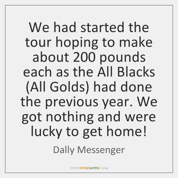 We had started the tour hoping to make about 200 pounds each as ...