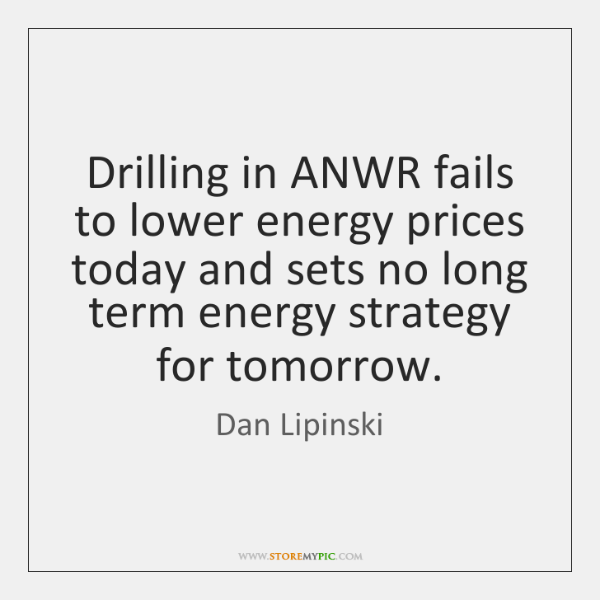 Drilling in ANWR fails to lower energy prices today and sets no ...