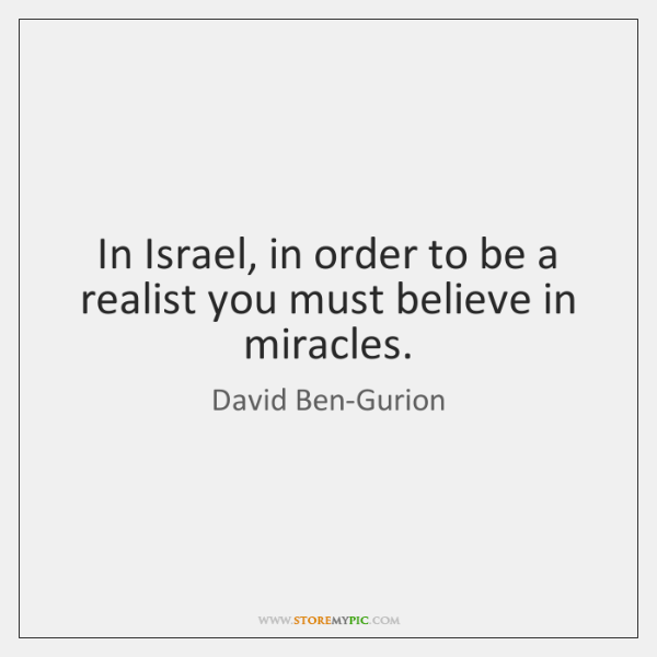 In Israel, in order to be a realist you must believe in ...