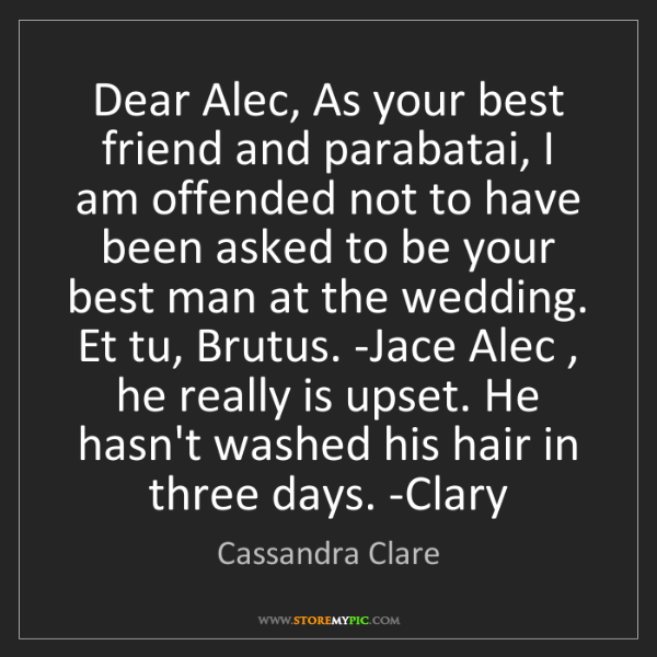 Cassandra Clare: Dear Alec, As your best friend and parabatai, I am offended...