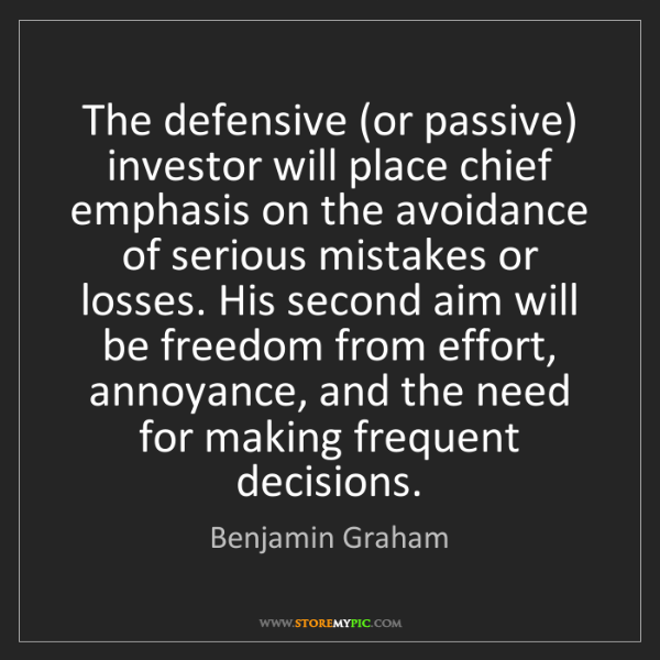 Benjamin Graham: The defensive (or passive) investor will place chief...