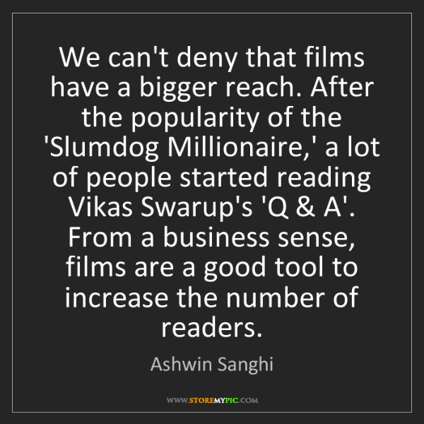 Ashwin Sanghi: We can't deny that films have a bigger reach. After the...