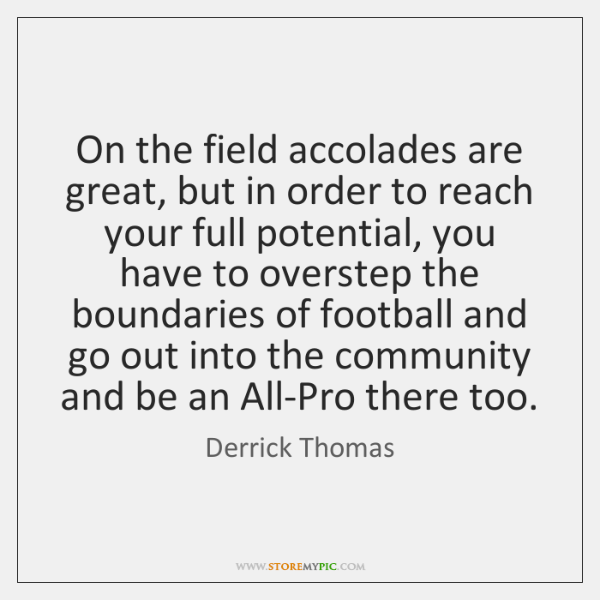 On the field accolades are great, but in order to reach your ...