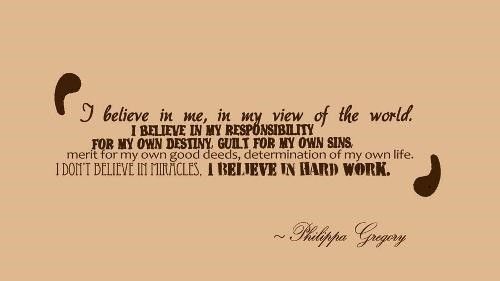 I believe in me in my view of the world i believe in my responsibility for my ow