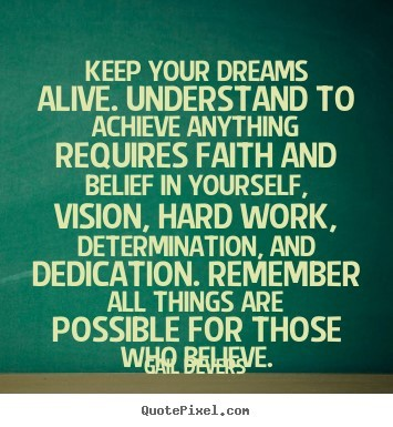 Keep your dreams alive understand to achieve anything requires faith and belief
