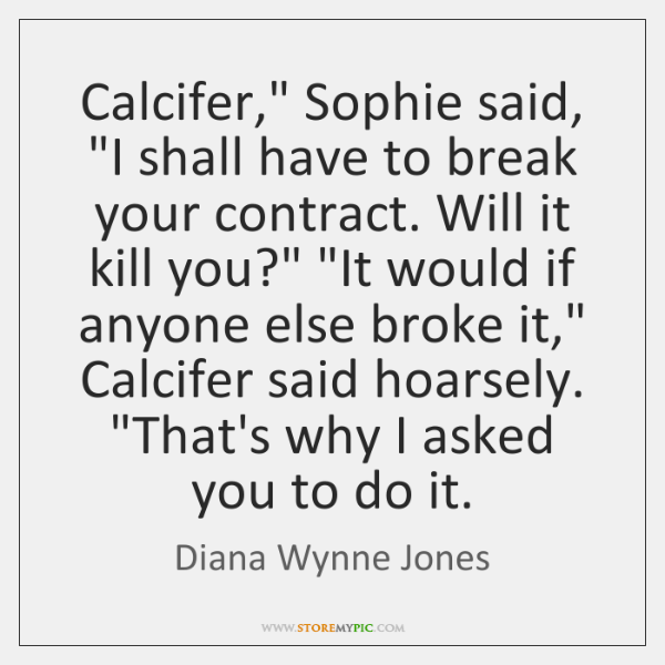"Calcifer,"" Sophie said, ""I shall have to break your contract. Will it ..."