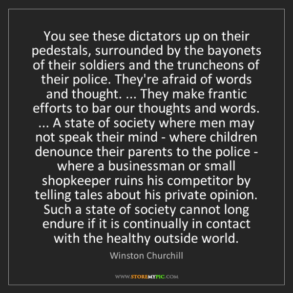 Winston Churchill: You see these dictators up on their pedestals, surrounded...