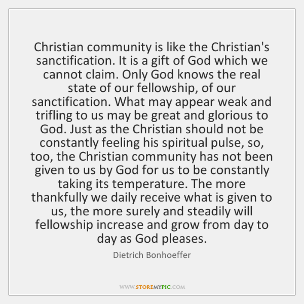 Christian community is like the Christian's sanctification. It is a gift of ...