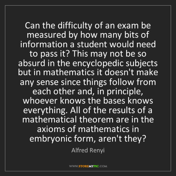Alfred Renyi: Can the difficulty of an exam be measured by how many...