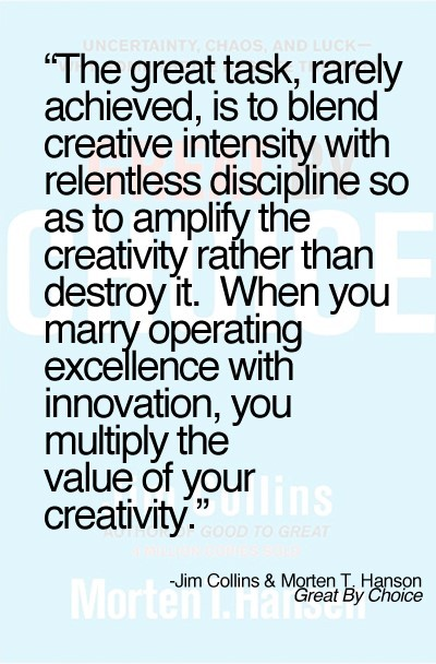 The great task rarely achieved is to behind creative intensity with relentless disc
