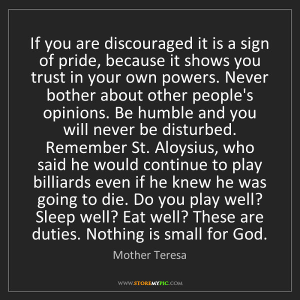 Mother Teresa: If you are discouraged it is a sign of pride, because...