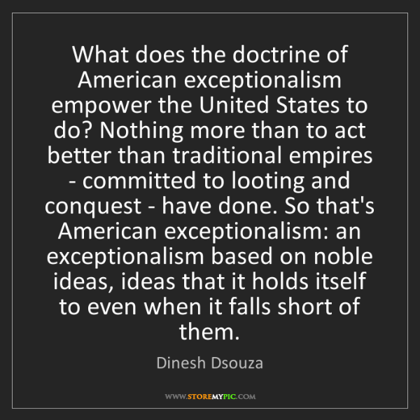 Dinesh Dsouza: What does the doctrine of American exceptionalism empower...