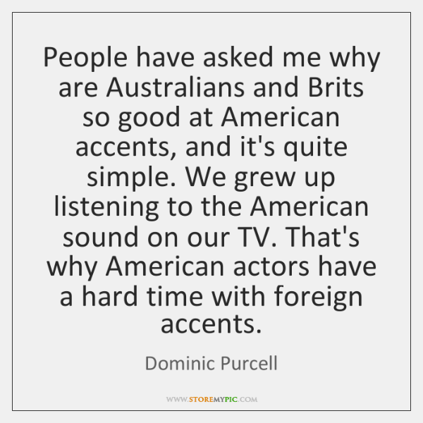 People have asked me why are Australians and Brits so good at ...