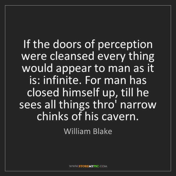 William Blake: If the doors of perception were cleansed every thing...