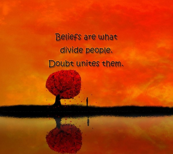 Beliefs are what divide people doubt unitest them