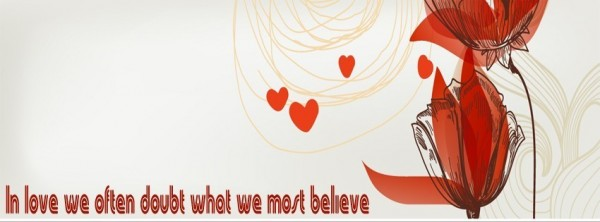 In love we doubt what we most belive