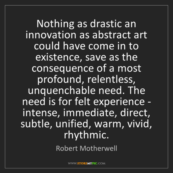 Robert Motherwell: Nothing as drastic an innovation as abstract art could...