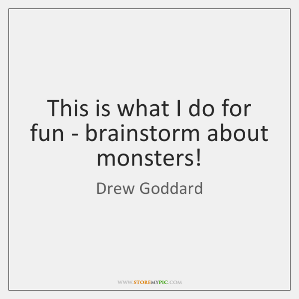 This is what I do for fun - brainstorm about monsters!