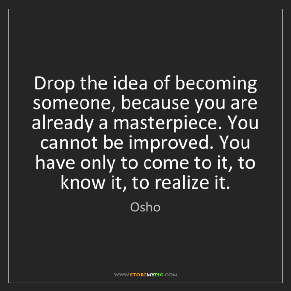 Osho: Drop the idea of becoming someone, because you are already...