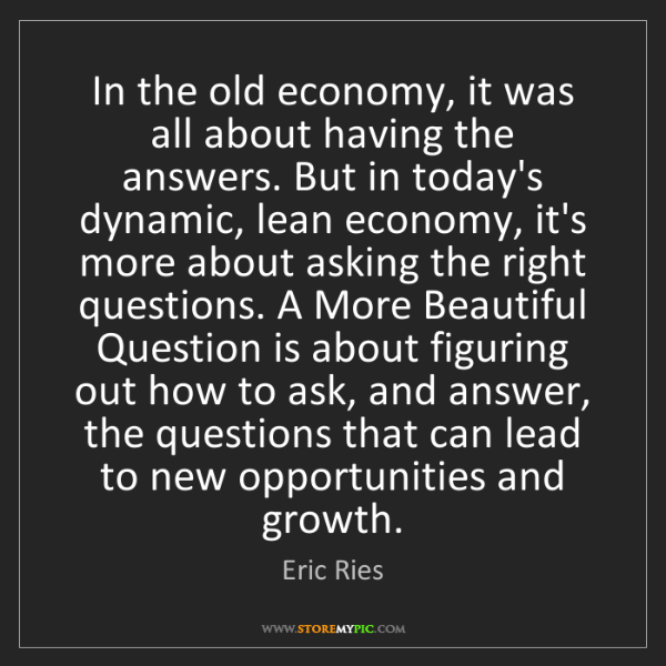Eric Ries: In the old economy, it was all about having the answers....