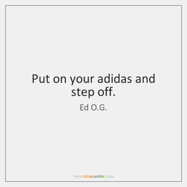 Put on your adidas and step off.