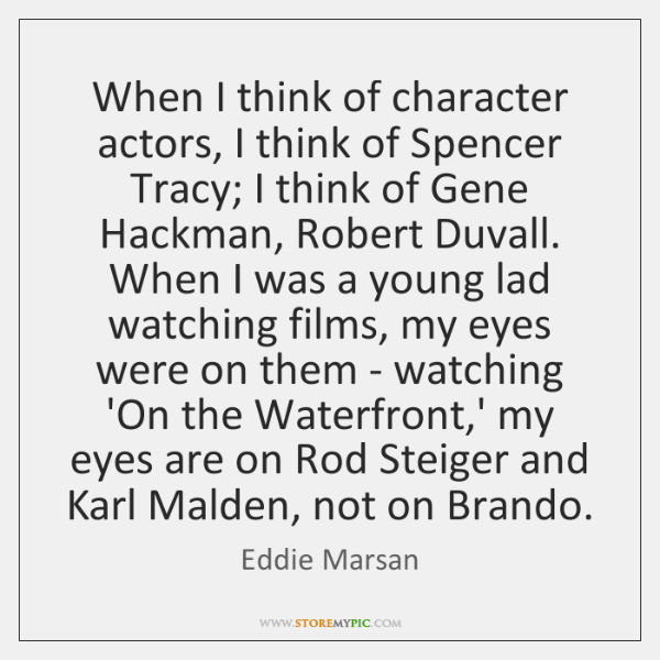When I think of character actors, I think of Spencer Tracy; I ...