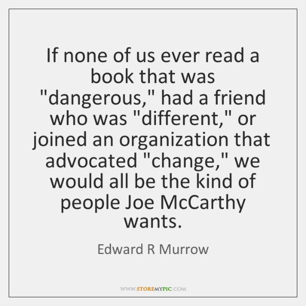 """If none of us ever read a book that was """"dangerous,"""" had ..."""