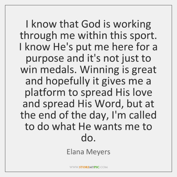 I know that God is working through me within this sport. I ...