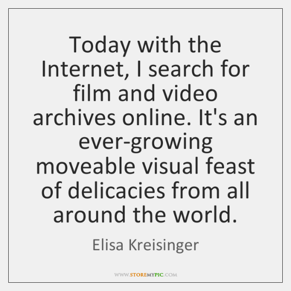 Today with the Internet, I search for film and video archives online. ...