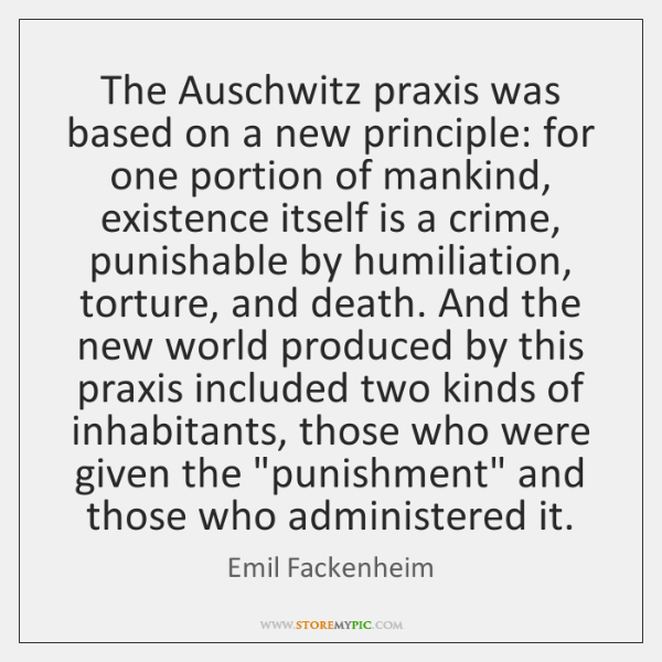 The Auschwitz praxis was based on a new principle: for one portion ...
