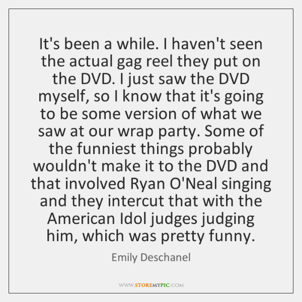 It's been a while. I haven't seen the actual gag reel they ...