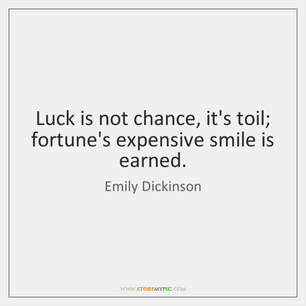 Luck Is Not Chance Its Toil Fortunes Expensive Smile Is Earned