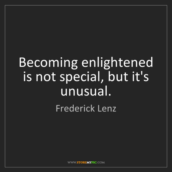 Frederick Lenz: Becoming enlightened is not special, but it's unusual.