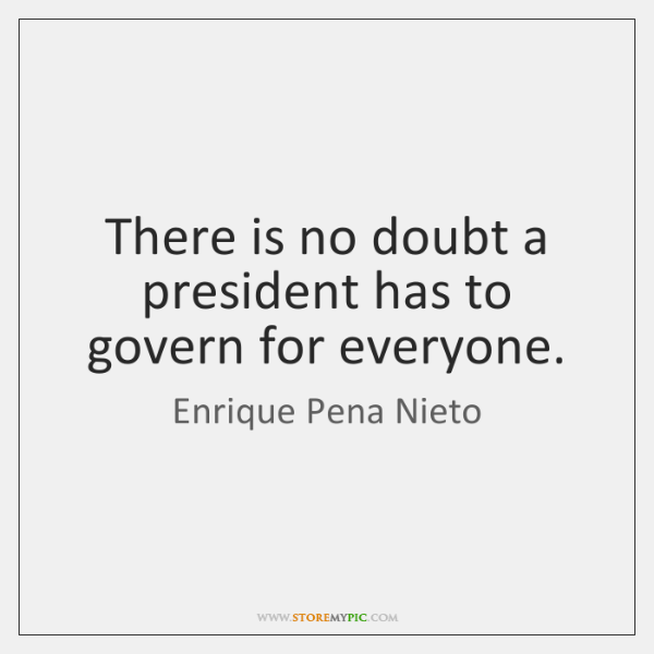 There is no doubt a president has to govern for everyone.