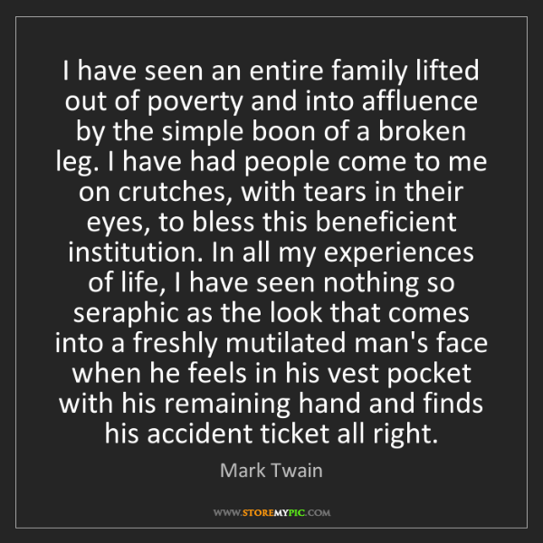 Mark Twain: I have seen an entire family lifted out of poverty and...