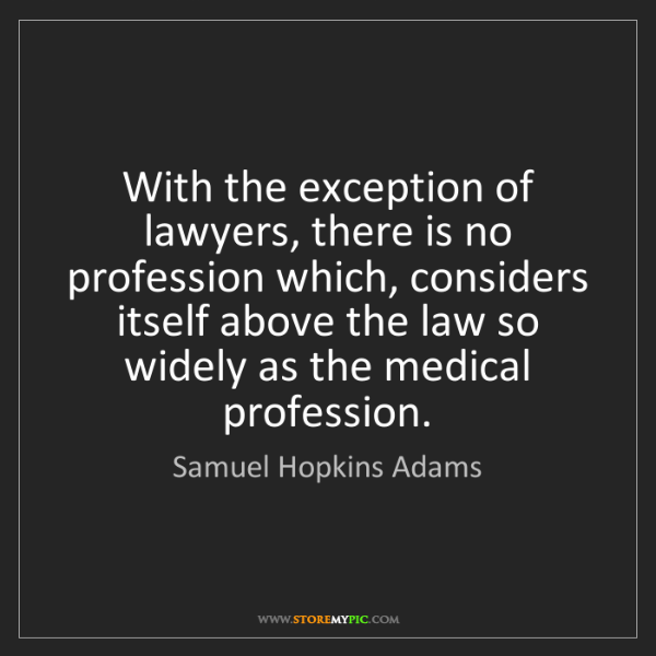 Samuel Hopkins Adams: With the exception of lawyers, there is no profession...