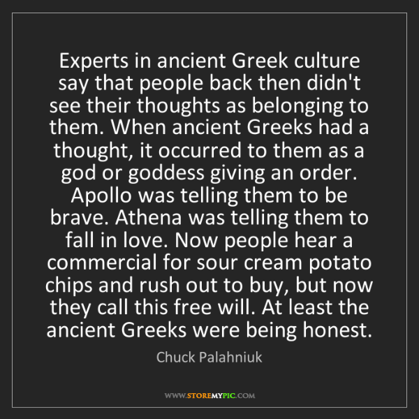 Chuck Palahniuk: Experts in ancient Greek culture say that people back...