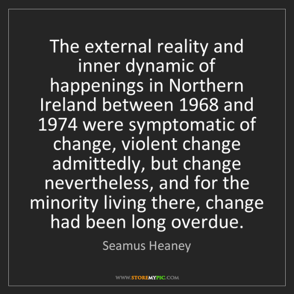 Seamus Heaney: The external reality and inner dynamic of happenings...