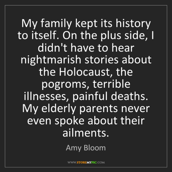 Amy Bloom: My family kept its history to itself. On the plus side,...