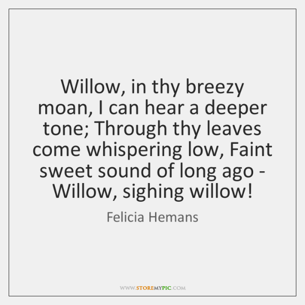 Willow, in thy breezy moan, I can hear a deeper tone; Through ...