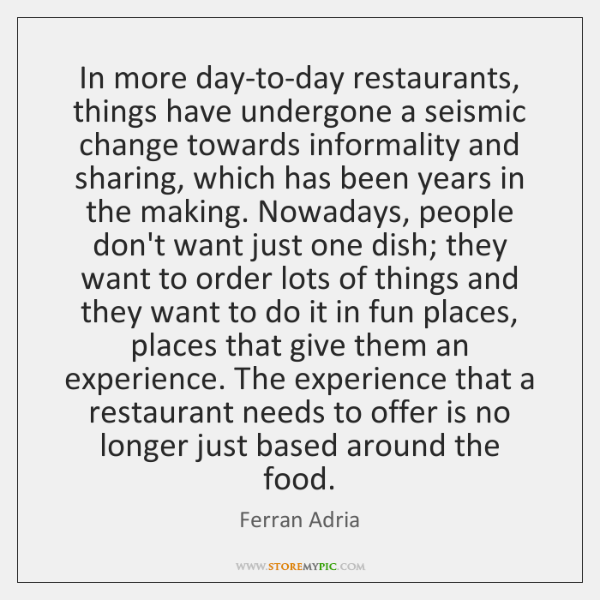 In more day-to-day restaurants, things have undergone a seismic change towards informality ...