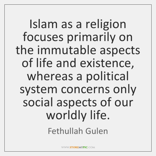 Islam as a religion focuses primarily on the immutable aspects of life ...