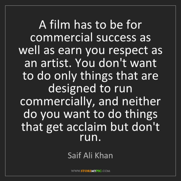 Saif Ali Khan: A film has to be for commercial success as well as earn...
