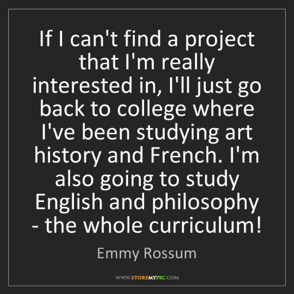 Emmy Rossum: If I can't find a project that I'm really interested...