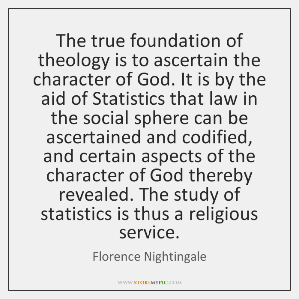 The true foundation of theology is to ascertain the character of God. ...