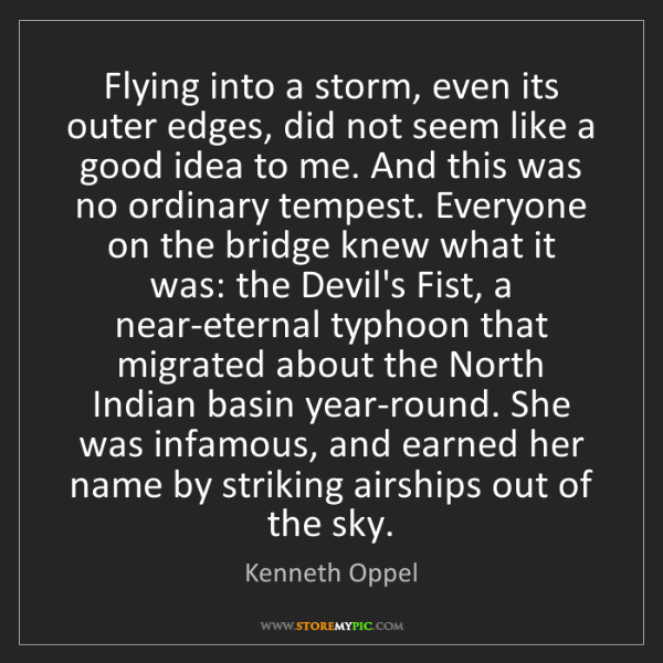 Kenneth Oppel: Flying into a storm, even its outer edges, did not seem...
