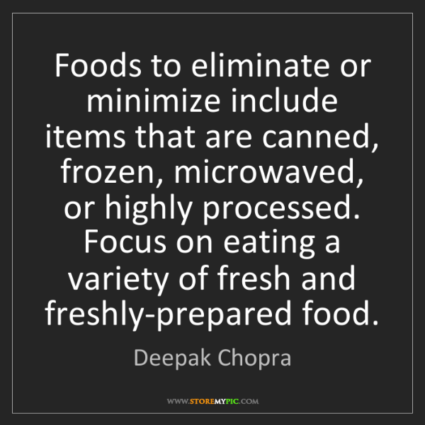 Deepak Chopra: Foods to eliminate or minimize include items that are...