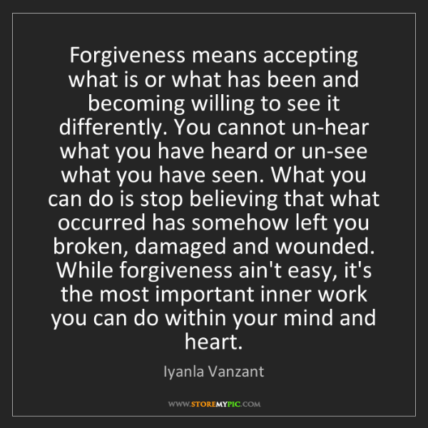 Iyanla Vanzant: Forgiveness means accepting what is or what has been...