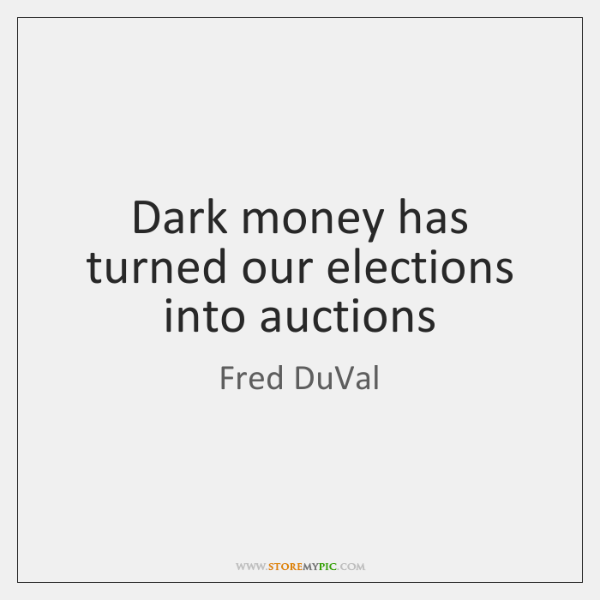 Dark money has turned our elections into auctions